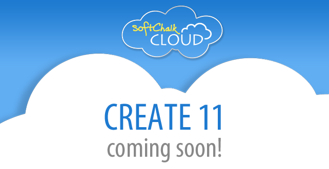 SoftChalk Cloud Create 11 coming soon!